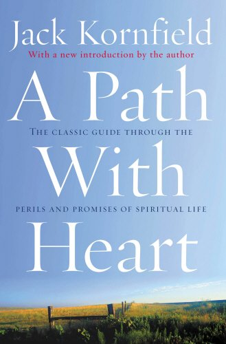 A Path With Heart: The Classic Guide Through The Perils And Promises Of Spiritual Life - Kornfield, Jack