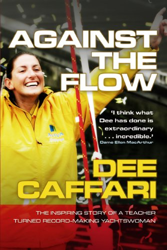 Against the Flow: The inspiring story of a teacher turned record-breaking yachtswoman - Dee Caffari; James Cracknell