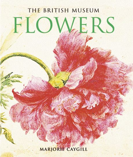 Flowers. Gedichte und Werke aus dem British Museum London. - Hg. Marjorie Caygill. The British Museum Press 2006.