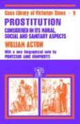 Prostitution Considered in Its Moral, Social, and Santary Aspects