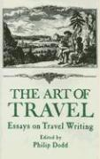 The Art of Travel: Essays on Travel Writing