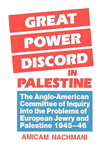 Great Power Discord in Palestine: The Anglo-American Committee of Inquiry into the Problems of European Jewry and Palestine 1945-46 - Amikam Nachmani