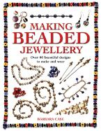 Making Beaded Jewelry: Over 80 Beautiful Designs to Make and Wear