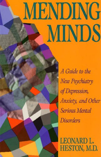 Mending Minds: A Guide to the New Psychiatry of Depression, Anxiety, and Other Serious Mental Disorders (Series of Books in Psychology) - Leonard L. Heston