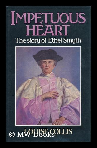 Impetuous Heart: The Story of Ethel Smyth