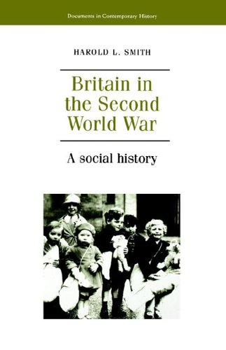 Britain in the Second World War: A Social History (Documents in Contemporary History) - Harold L. Smith