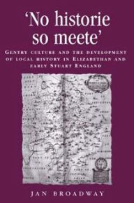 No Historie So Meete: Gentry Culture and the Development of Local History in Elizabethan and Early Stuart England