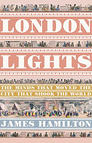 London Lights: The Minds That Moved the City That Shook the World - James Hamilton