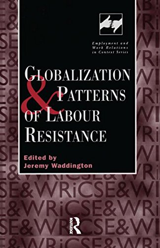 Globalization and Patterns of Labour Resistance (Routledge Studies in Employment and Work Relations in Context) - Jeremy Waddinton