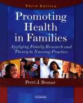 Promoting Health in Families: Applying Family Research and Theory to Nursing Practice - Perri J. Bomar