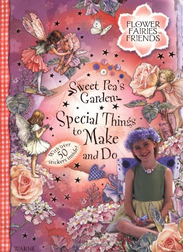 Sweet Pea's Garden: Special Things to Make and Do A Flower Fairies Friends Book - Cicely Mary Barker
