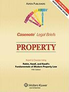 Casenote Legal Briefs: Property, Keyed to Rabin, Kwall, and Kwall's Fundamentals of Modern Property Law, 5th Ed.