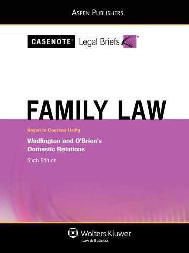 Casenote Legal Briefs Family Law: Keyed to Wadlington and O'Brien, 6e - Casenotes