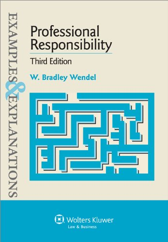 Examples & Explanations: Professional Responsibility 3rd Edition - W. Bradley Wendel