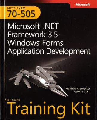 Microsoft?.NET Framework 3. 5 - Windows? Forms Application Development : MCTS Exam 70-505 - Matthew Stoecker; Matthew A. Stoecker; Steven J. Stein