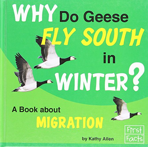 Why Do Geese Fly South in the Winter?: A Book About Migration (Why in the World?) - Kathy Allen