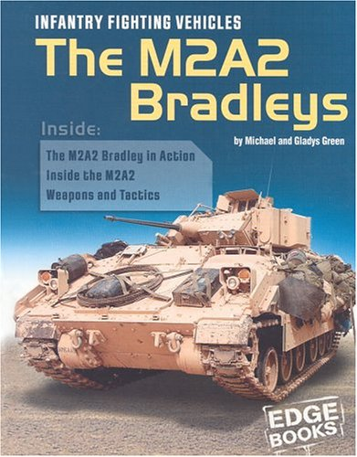 Infantry Fighting Vehicles: The M2A2 Bradleys (War Machines) - Gladys Green; Michael Green