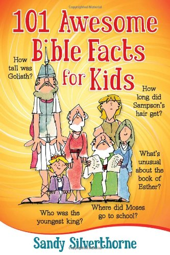 101 Awesome Bible Facts for Kids - Sandy Silverthorne