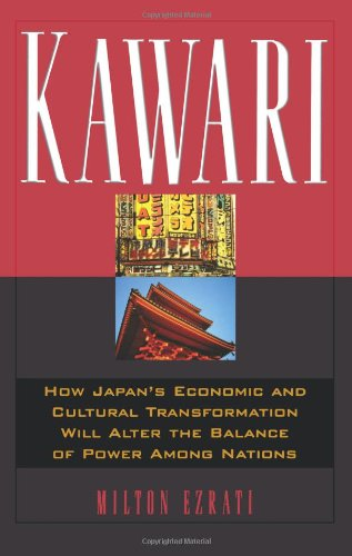 Kawari: How Japan's Economic and Cultural Transformation Will Alter the Balance of Power Among Nations - Milton Ezrati