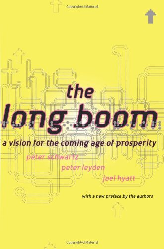 The Long Boom: A Vision For The Coming Age Of Prosperity - Peter Schwartz; Peter Leyden; Joel Hyatt