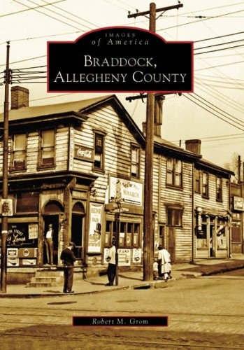 Braddock, Allegheny County (Images of America: Pennsylvania) - Robert M. Grom