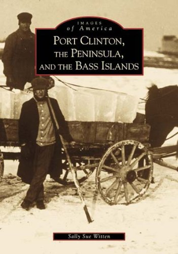 Port Clinton,  The  Peninsula,  and  the Bass Islands  (OH)  (Images of America) - Sally Sue Witten