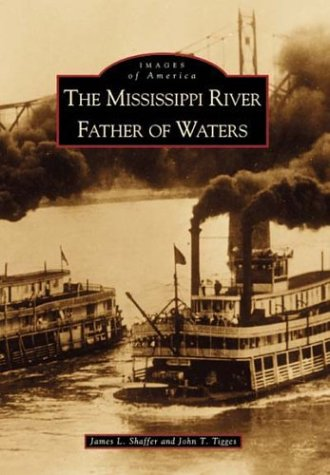 The  Mississippi  River:    Father of Waters   (IA)  (Images of America) - James L. Shaffer; John T. Tigges