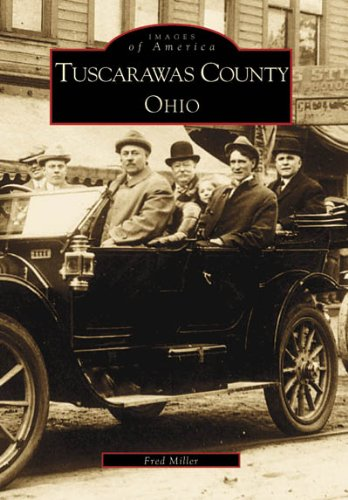 Tuscarawas County  Ohio   (OH)   (Images of America) - Fred Miller; The Tuscarawas County Historical Society