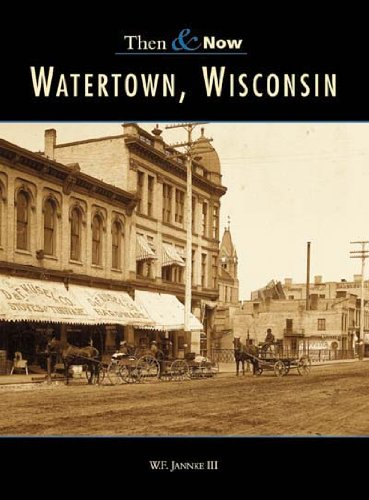 Watertown  Wisconsin    Then  &  Now   (WI)    (Then  &  Now) - III, William F. Jannke