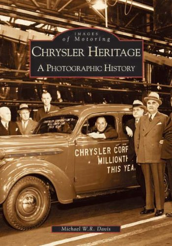 Chrysler Heritage: A Photographic History (Images of Motoring: Michigan) - Michael W. R. Davis