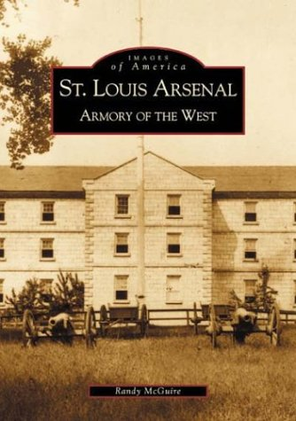 St. Louis Arsenal:  Armory of the West   (MO)  (Images of America) - Randy McGuire