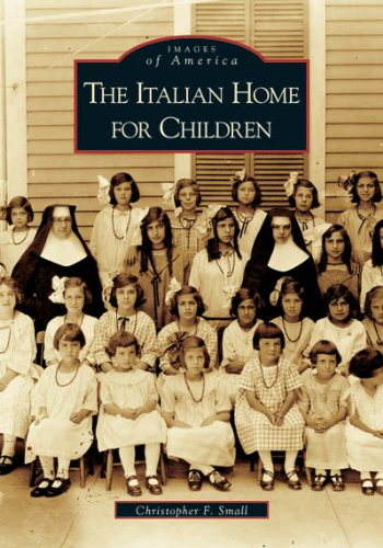 The Italian Home for Children   (MA)  (Images  of  America) - Christopher F. Small