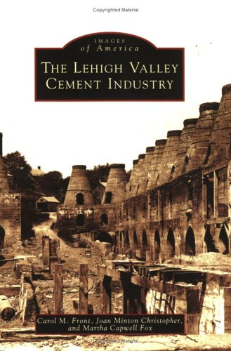 The Lehigh Valley Cement Industry  (PA)  (Images of America) - Carol M. Front; Martha Capwell Fox; Joan Minton Christopher