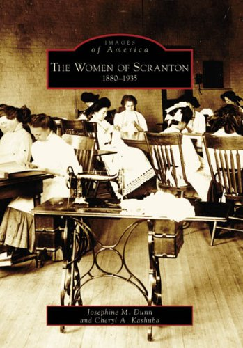 The Women of Scranton: 1880-1935 (PA) (Images of America) - Josephine M. Dunn and; Cheryl A. Kashuba
