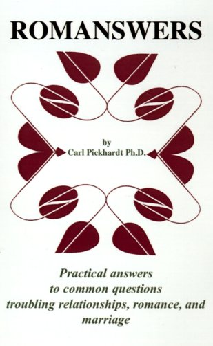 ROMANSWERS: Practical answers to common questions troubling relationships, romance, and marriage - Carl E. Pickhardt Ph.D.