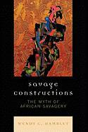 Savage Constructions: The Myth of African Savagery