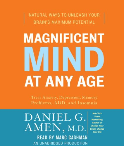 Magnificent Mind at Any Age: Natural Ways to Unleash Your Brain's Maximum Potential - Daniel G. Amen