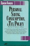 Personal Saving, Consumption, and Tax Policy