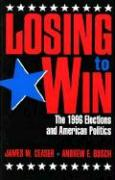 Losing to Win: The 1996 Elections and American Politics