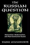 The Russian Question: Nationalism, Modernization, and Post-Communist Russia: Nationalism, Modernization, and Post-Communist Russia
