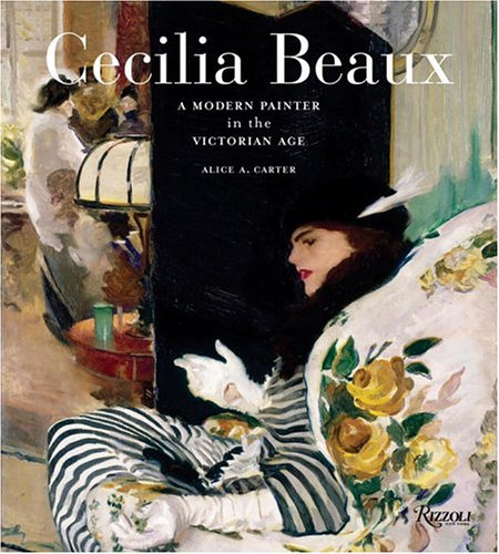 Cecilia Beaux: A Modern Painter in the Gilded Age - Alice A. Carter
