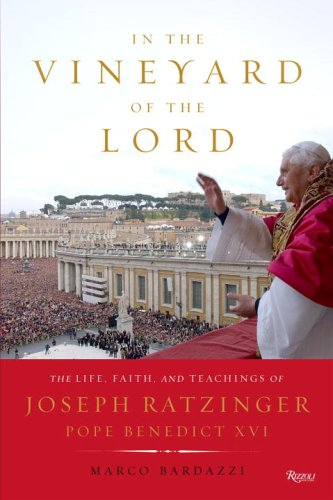 In the Vineyard of the Lord: The Life, Faith, and Teachings of Joseph Ratzinger, Pope Benedict XVI - Marco Bardazzi