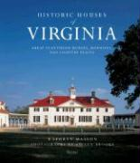 Historic Houses of Virginia: Great Plantation Houses, Mansions, and Country Places
