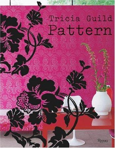 Tricia Guild Pattern: Using Pattern to Create Sophisticated, Show-stopping Interiors - Guild, Tricia, Elspeth Thompson and James Merrell