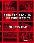 Bernard Tschumi: Architecture Concepts: Red is Not a Color: Architectural Concepts