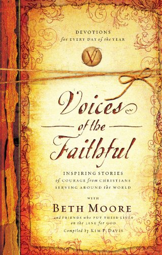 Voices of the Faithful: Inspiring Stories of Courage from Christians Serving Around the World - Beth Moore, International Mission Board