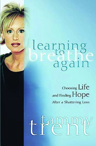 Learning to Breathe Again: Choosing Life and Finding Hope After a Shattering Loss (Women of Faith (Thomas Nelson)) - Tammy Trent