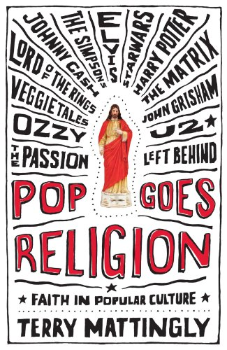 Pop Goes Religion: Faith in Popular Culture - Terry Mattingly