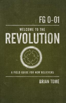 Welcome to the Revolution : A Field Guide for New Believers - Brian Tome; Thomas Nelson Publishing Staff