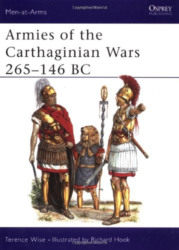 Armies of the Carthaginian Wars 265-146 BC (Men at Arms Series, 121) - Terence Wise